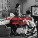La Vida en los Años 50 (19 Vídeos)