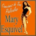 Mary Esquivel y las Canciones de Sus Películas
