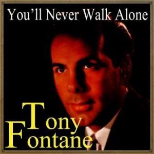You'll Never Walk Alone, Tony Fontane