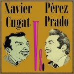 Xavier Cugat vs. Pérez Prado