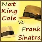 Nat King Cole vs. Frank Sinatra