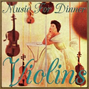 "Music For Dinner, ""Violins"""
