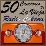 50 Canciones de la Vieja Radio Cubana