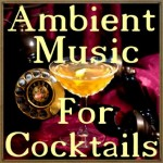 Ambient Music for Cocktails
