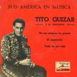 No Me Niegues Tu Querer, Tito Guizar