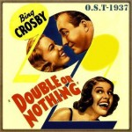 Double or Nothing (O.S.T – 1937), Bing Crosby