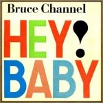 Hey! Baby!, Bruce Channel