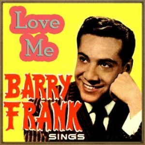 Love Me, Barry Frank