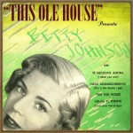 This Ole House, Betty Johnson