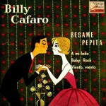 Bésame Pepita, Billy Cafaro