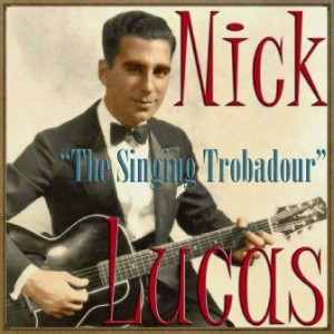The Singing Trobadour, Nick Lucas