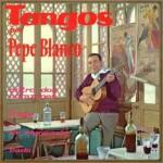 Tangos por Pepe Blanco, Pepe Blanco