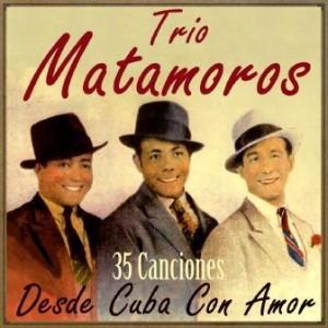 35 Canciones Desde Cuba Con Amor, Trío Matamoros