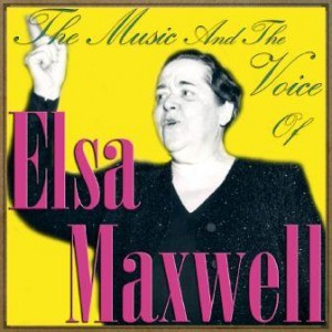 The Music & The Voice of Elsa Maxwell