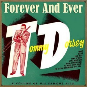 Tommy Dorsey, Forever and Ever