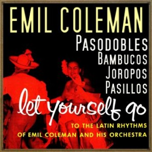 Let Yourself Go to the Latin Rhythms, Emil Coleman