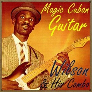 Wilson and His Combo, Magic Cuban Guitar