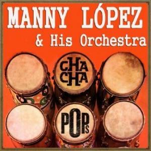 Cha Cha Pops, Manny López
