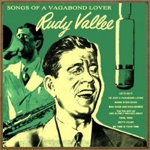 Songs of a Vagabond Lover, Rudy Vallee