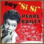 "Say ""Si – Si"", Pearl Bailey"