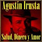 Salud, Dinero y Amor, Agustín Irusta