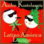Latinoamérica, Andre Kostelanetz