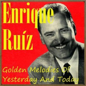 Golden Melodies of Yesterday and Today, Enrique Ruiz