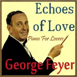 Echoes of Love, Piano for Lovers, George Feyer