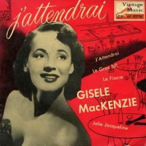 J´Attendrai (I´ll Be Yours), Gisele MacKenzie MacKenzie