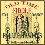 Old Time Fiddle for Dance, Holler Hawkins & The Hayriders