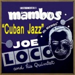 "Cuban Jazz, ""Mambos"", Joe Loco"