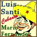 Cubanos, Luis Santi, Mario Fernández