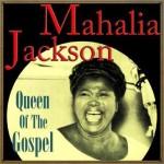 Mahalia Jackson, Queen of the Gospel