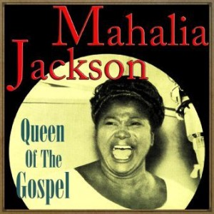 Mahalia Jackson, Queen of the Gospel