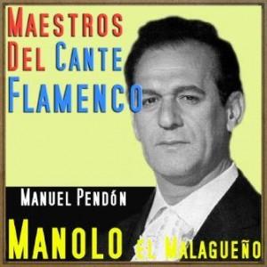 Maestros del Cante Flamenco: Manolo El Malagueño