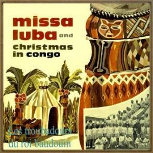 Missa Luba & Christmas in Congo, Les Troubadours Du Roi Baudouin