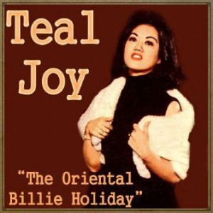 The Oriental Billie Holiday, Teal Joy