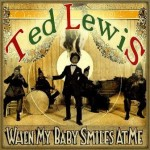 When My Baby Smiles at Me, Ted Lewis