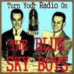 Turn Your Radio On,  The Blue Sky Boys