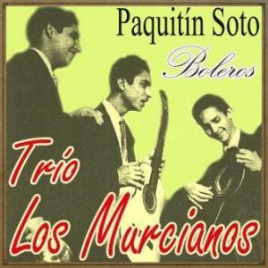 Paquitín Soto y Boleros, Trio Los Murcianos