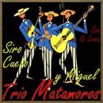 Siro, Cueto y Miguel: Son de la Loma, Trío Matamoros