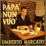 Papa' Nun Vuo', Umberto Marcato