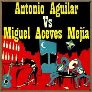 Antonio Aguilar vs. Miguel Aceves Mejía
