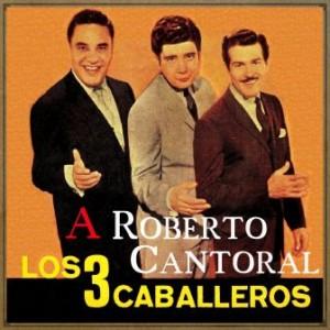A Roberto Cantoral, Los Tres caballeros