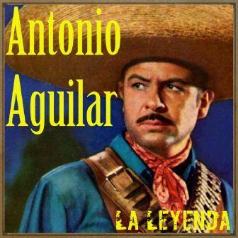 """Antonio Aguilar: """"La Leyenda"""""""