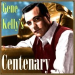 Gene Kelly's Centenary, Gene Kelly