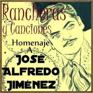 Homenaje a José Alfredo Jiménez: Rancheras y Canciones