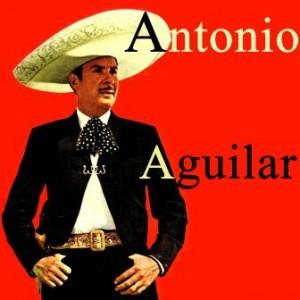 Antonio Aguilar, Antonio Aguilar