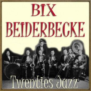Twenties Jazz, Bix Beiderbecke