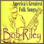 America's Greatest Folk Songs, Bob Riley